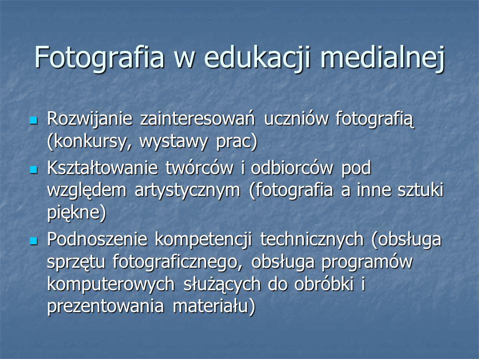 Fotografia w edukacji medialnej Rozwijanie zainteresowań uczniów fotografią (konkursy, wystawy prac) Rozwijanie zainteresowań uczniów fotografią (konk