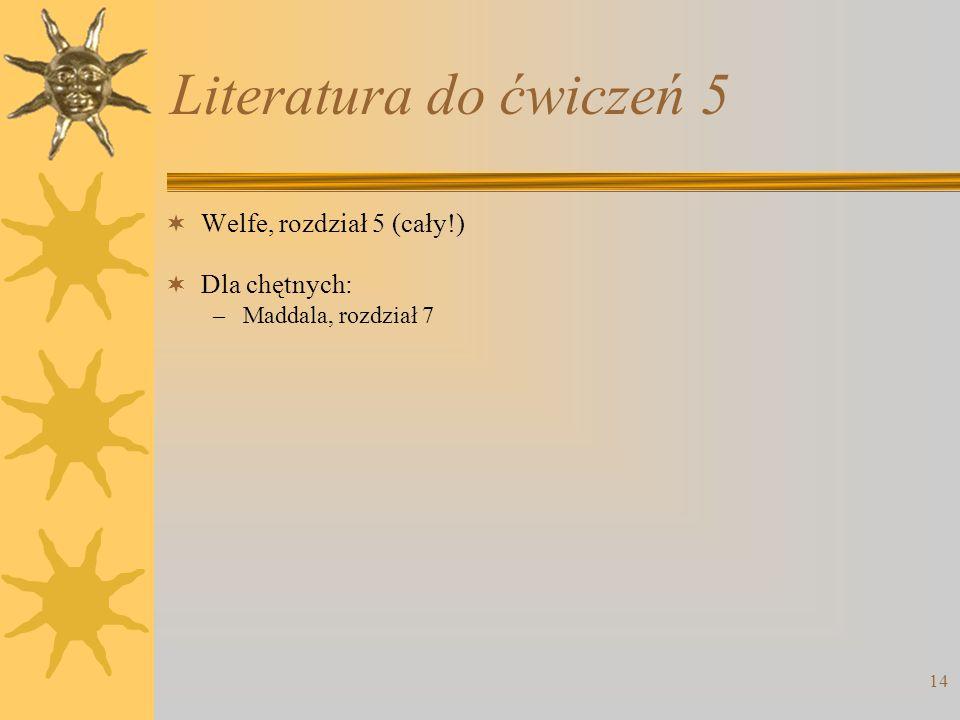 14 Literatura do ćwiczeń 5  Welfe, rozdział 5 (cały!)  Dla chętnych: –Maddala, rozdział 7