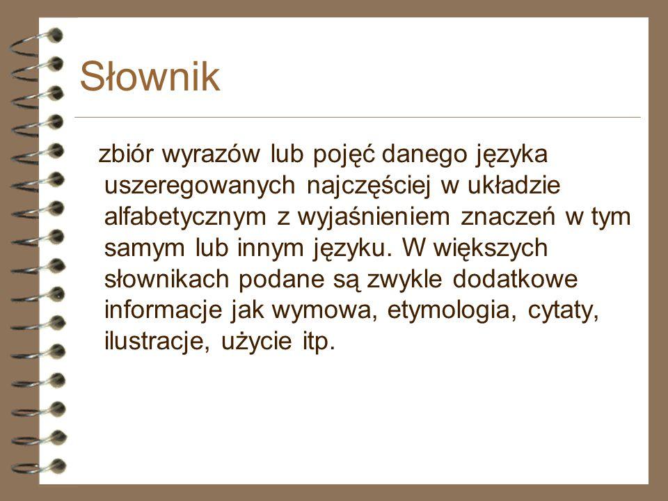 Słownik zbiór wyrazów lub pojęć danego języka uszeregowanych najczęściej w układzie alfabetycznym z wyjaśnieniem znaczeń w tym samym lub innym języku.