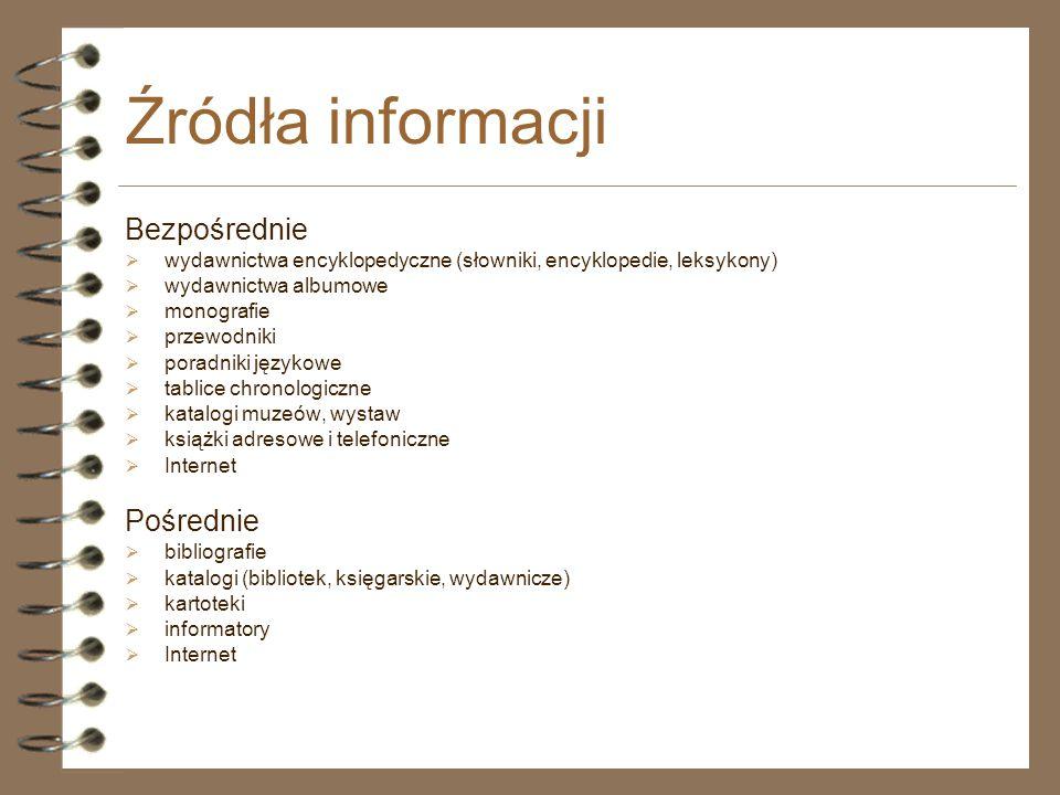 Źródła informacji Bezpośrednie  wydawnictwa encyklopedyczne (słowniki, encyklopedie, leksykony)  wydawnictwa albumowe  monografie  przewodniki  p