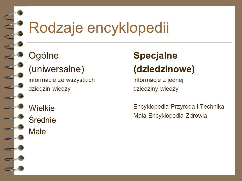 Rodzaje encyklopedii Ogólne (uniwersalne) informacje ze wszystkich dziedzin wiedzy Wielkie Średnie Małe Specjalne (dziedzinowe) informacje z jednej dz