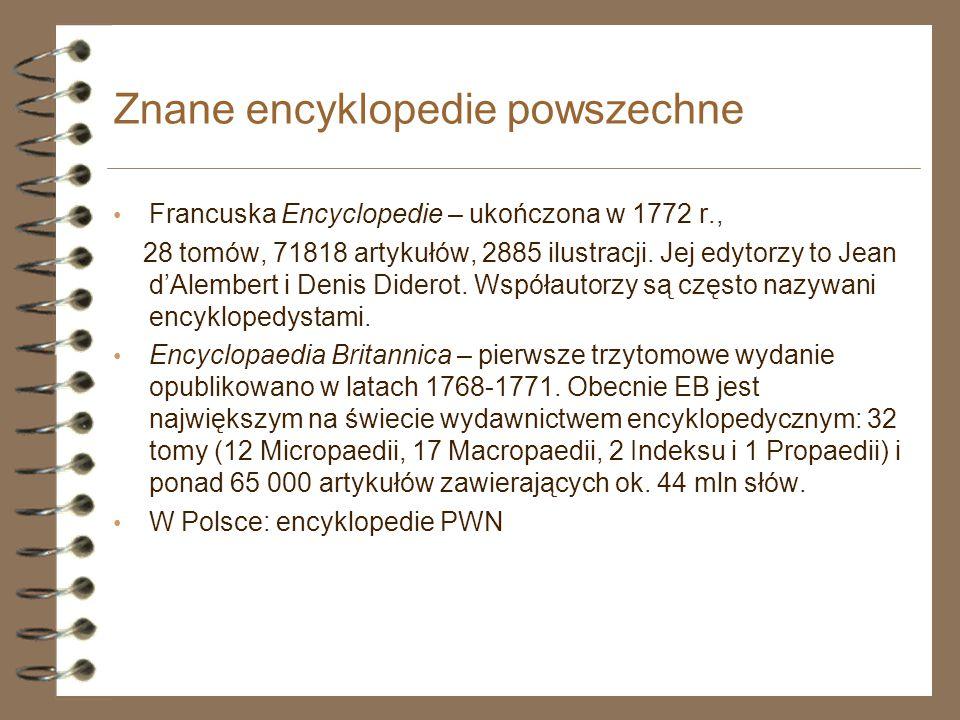 Znane encyklopedie powszechne Francuska Encyclopedie – ukończona w 1772 r., 28 tomów, 71818 artykułów, 2885 ilustracji. Jej edytorzy to Jean d'Alember