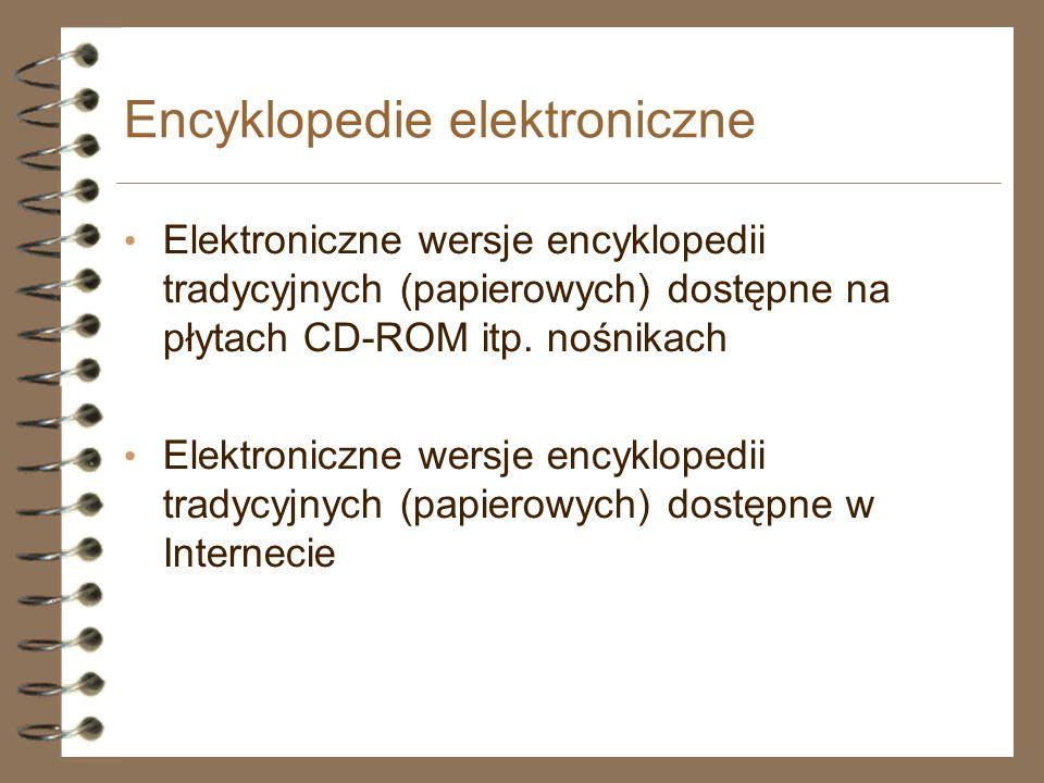 Encyklopedie elektroniczne Elektroniczne wersje encyklopedii tradycyjnych (papierowych) dostępne na płytach CD-ROM itp. nośnikach Elektroniczne wersje