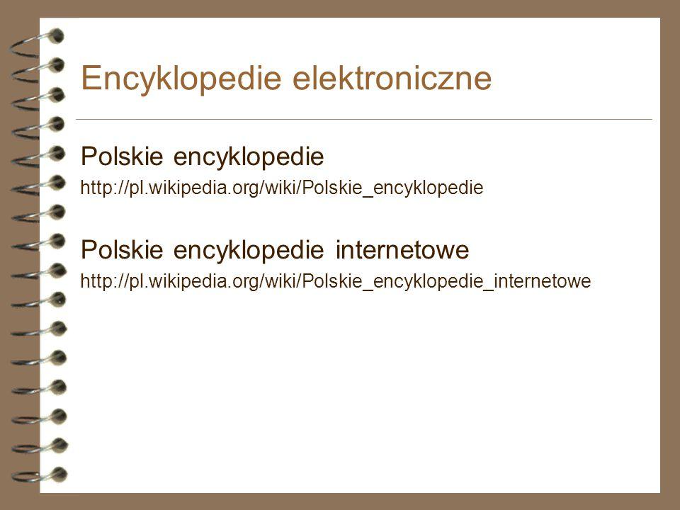 Encyklopedie elektroniczne Polskie encyklopedie http://pl.wikipedia.org/wiki/Polskie_encyklopedie Polskie encyklopedie internetowe http://pl.wikipedia
