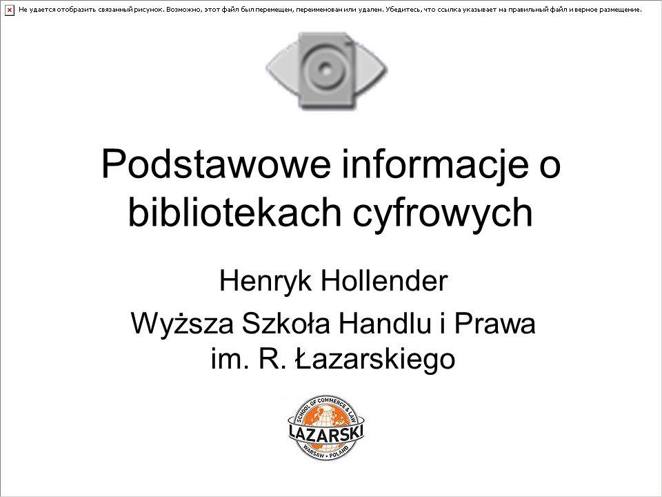 Podstawowe informacje o bibliotekach cyfrowych Henryk Hollender Wyższa Szkoła Handlu i Prawa im.