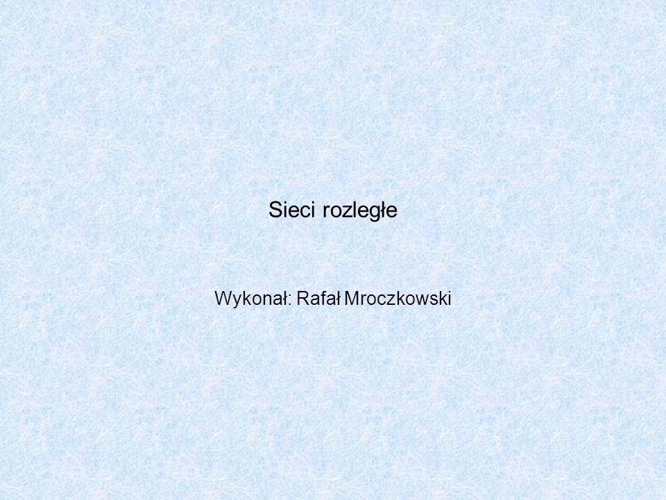 Sieci rozległe Wykonał: Rafał Mroczkowski