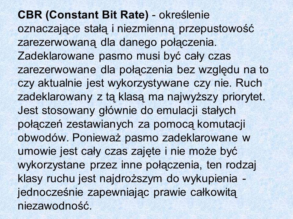 CBR (Constant Bit Rate) - określenie oznaczające stałą i niezmienną przepustowość zarezerwowaną dla danego połączenia.
