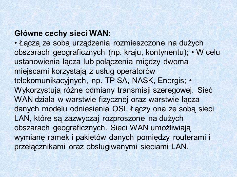 Główne cechy sieci WAN: Łączą ze sobą urządzenia rozmieszczone na dużych obszarach geograficznych (np.
