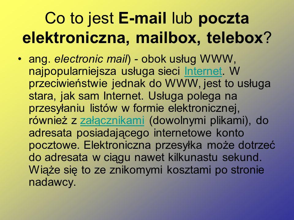 Co to jest E-mail lub poczta elektroniczna, mailbox, telebox? ang. electronic mail) - obok usług WWW, najpopularniejsza usługa sieci Internet. W przec