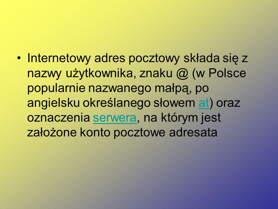 Internetowy adres pocztowy składa się z nazwy użytkownika, znaku @ (w Polsce popularnie nazwanego małpą, po angielsku określanego słowem at) oraz oznaczenia serwera, na którym jest założone konto pocztowe adresataatserwera