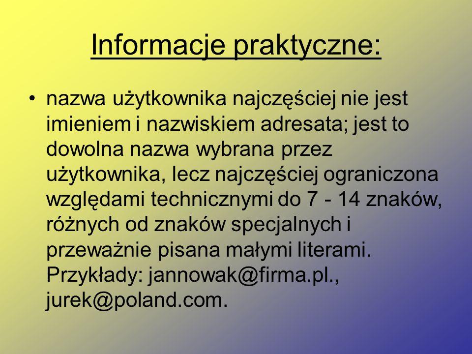 Informacje praktyczne: nazwa użytkownika najczęściej nie jest imieniem i nazwiskiem adresata; jest to dowolna nazwa wybrana przez użytkownika, lecz na