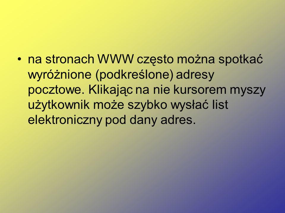 na stronach WWW często można spotkać wyróżnione (podkreślone) adresy pocztowe. Klikając na nie kursorem myszy użytkownik może szybko wysłać list elekt