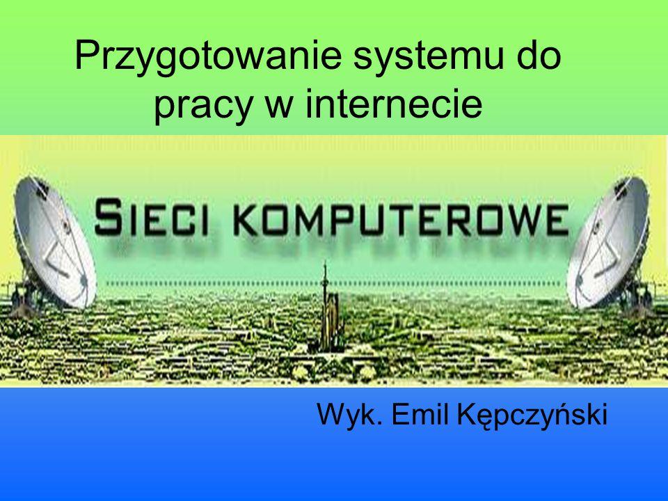 Przygotowanie systemu do pracy w internecie Wyk. Emil Kępczyński