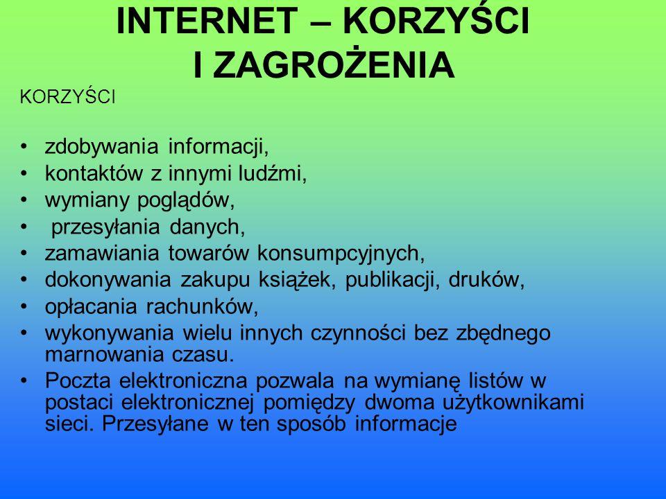 INTERNET – KORZYŚCI I ZAGROŻENIA zdobywania informacji, kontaktów z innymi ludźmi, wymiany poglądów, przesyłania danych, zamawiania towarów konsumpcyj