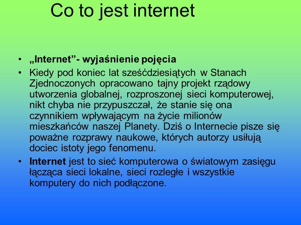 """Co to jest internet """"Internet""""- wyjaśnienie pojęcia Kiedy pod koniec lat sześćdziesiątych w Stanach Zjednoczonych opracowano tajny projekt rządowy utw"""