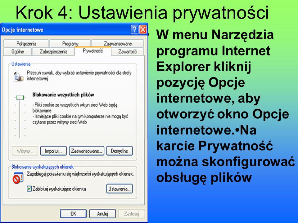 Krok 4: Ustawienia prywatności W menu Narzędzia programu Internet Explorer kliknij pozycję Opcje internetowe, aby otworzyć okno Opcje internetowe.Na k