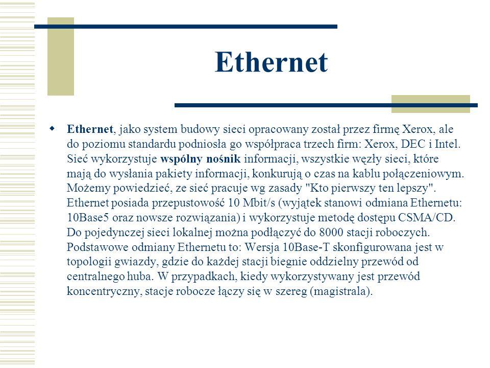 Ethernet  Ethernet, jako system budowy sieci opracowany został przez firmę Xerox, ale do poziomu standardu podniosła go współpraca trzech firm: Xerox