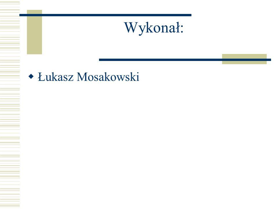 Wykonał:  Łukasz Mosakowski