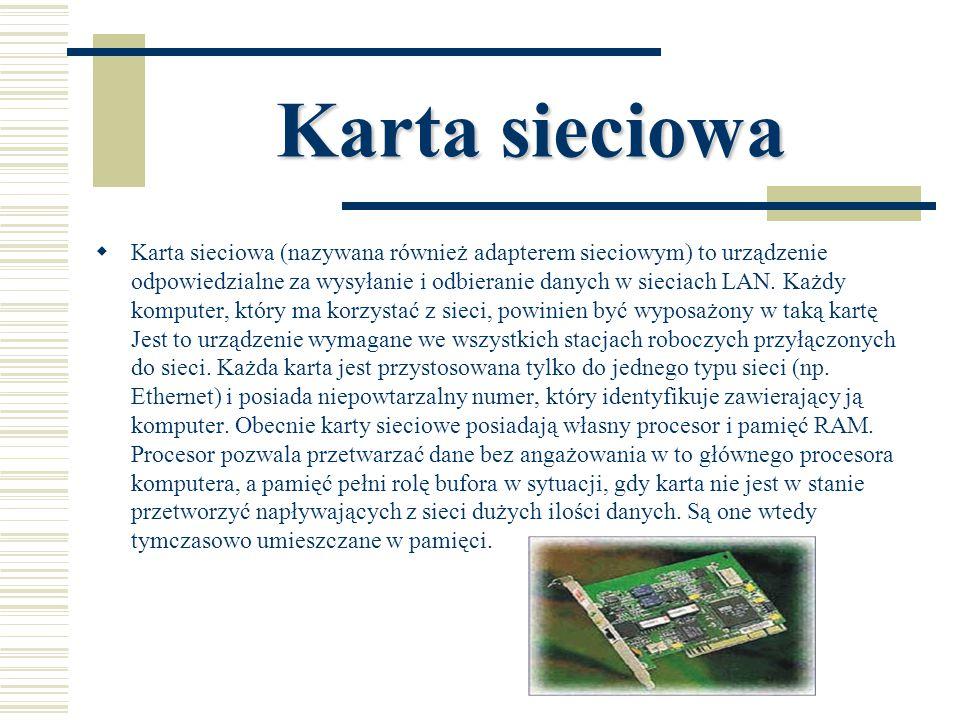 Karta sieciowa  Karta sieciowa (nazywana również adapterem sieciowym) to urządzenie odpowiedzialne za wysyłanie i odbieranie danych w sieciach LAN. K
