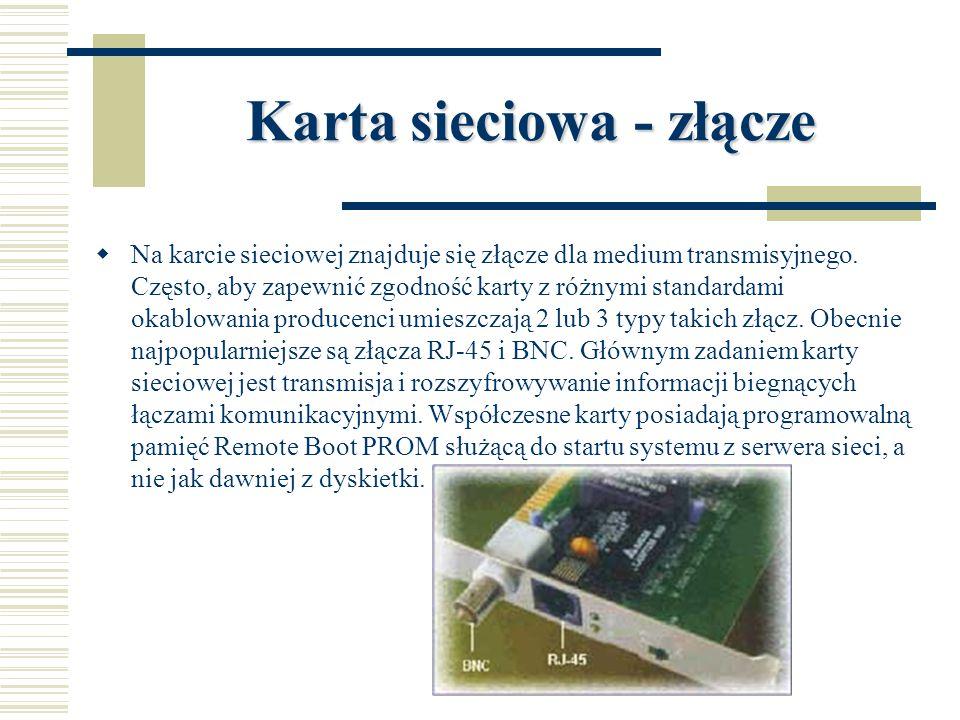 Karta sieciowa - złącze  Na karcie sieciowej znajduje się złącze dla medium transmisyjnego. Często, aby zapewnić zgodność karty z różnymi standardami