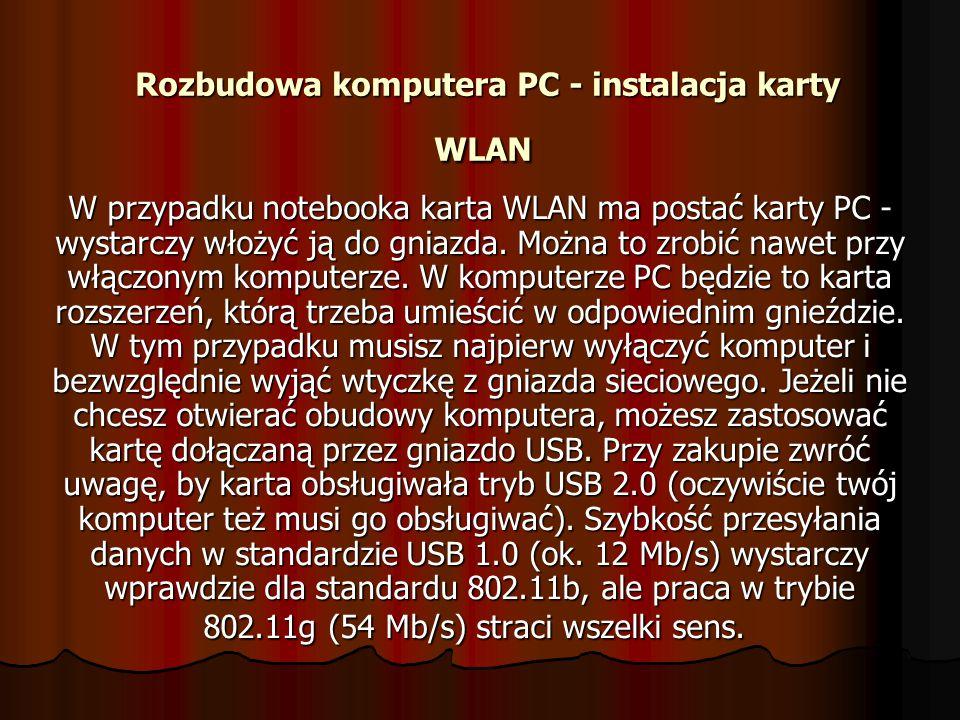 Rozbudowa komputera PC - instalacja karty WLAN Rozbudowa komputera PC - instalacja karty WLAN W przypadku notebooka karta WLAN ma postać karty PC - wy