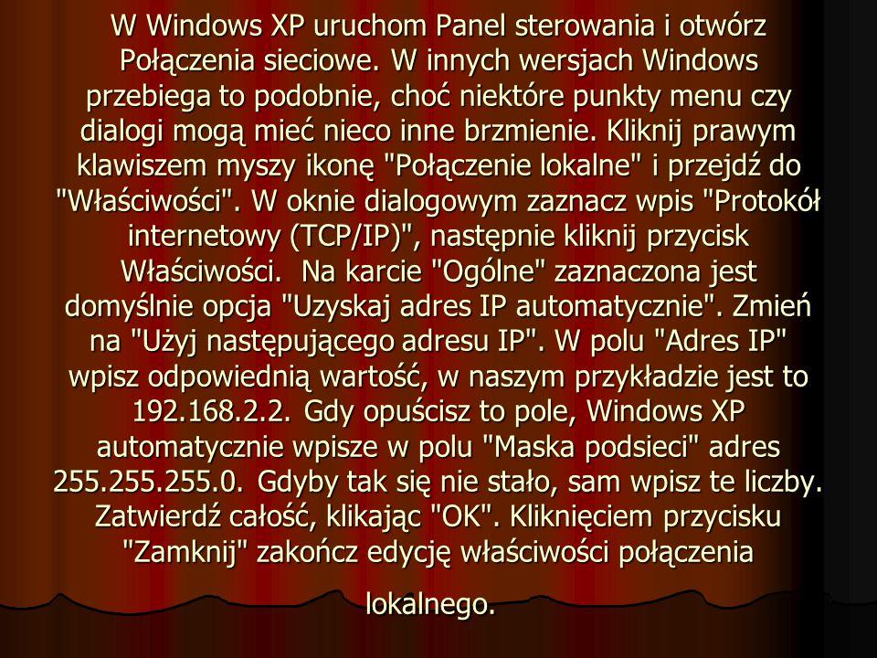 W Windows XP uruchom Panel sterowania i otwórz Połączenia sieciowe. W innych wersjach Windows przebiega to podobnie, choć niektóre punkty menu czy dia