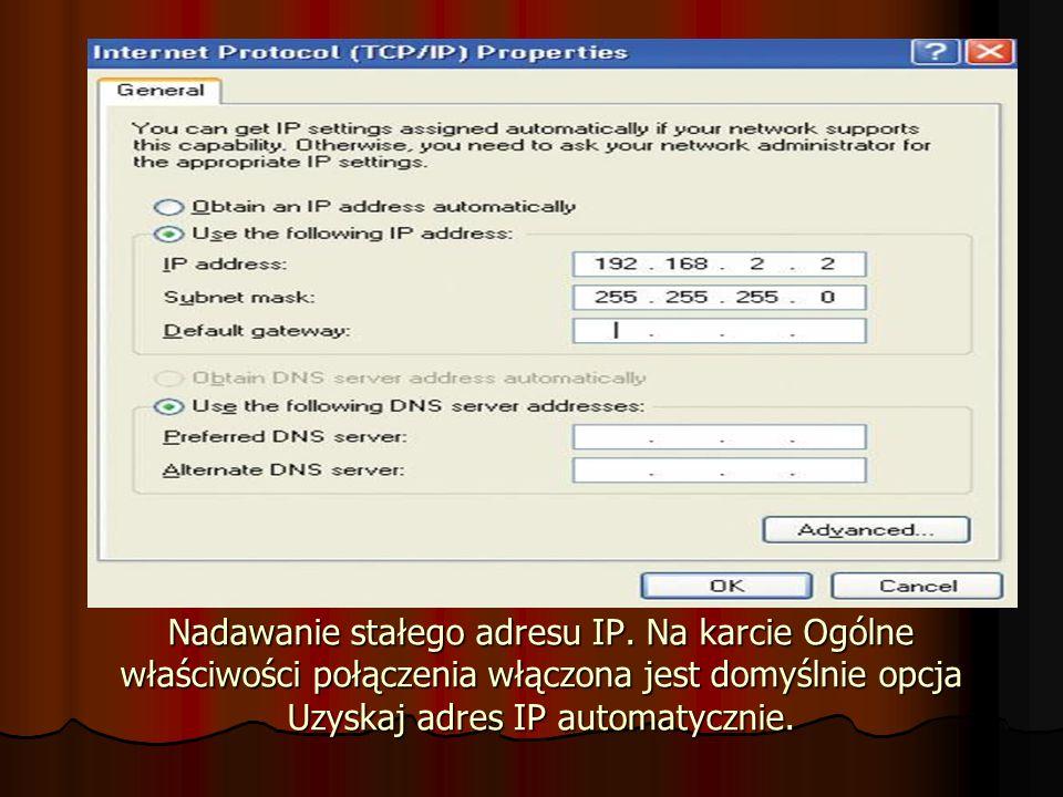 Nadawanie stałego adresu IP. Na karcie Ogólne właściwości połączenia włączona jest domyślnie opcja Uzyskaj adres IP automatycznie.
