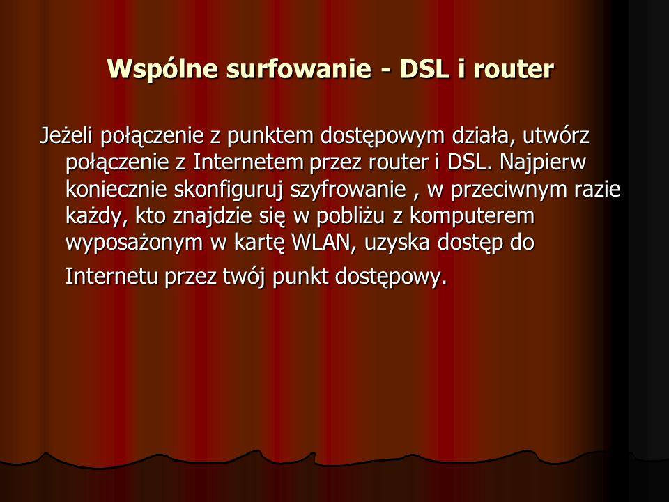 Wspólne surfowanie - DSL i router Wspólne surfowanie - DSL i router Jeżeli połączenie z punktem dostępowym działa, utwórz połączenie z Internetem prze