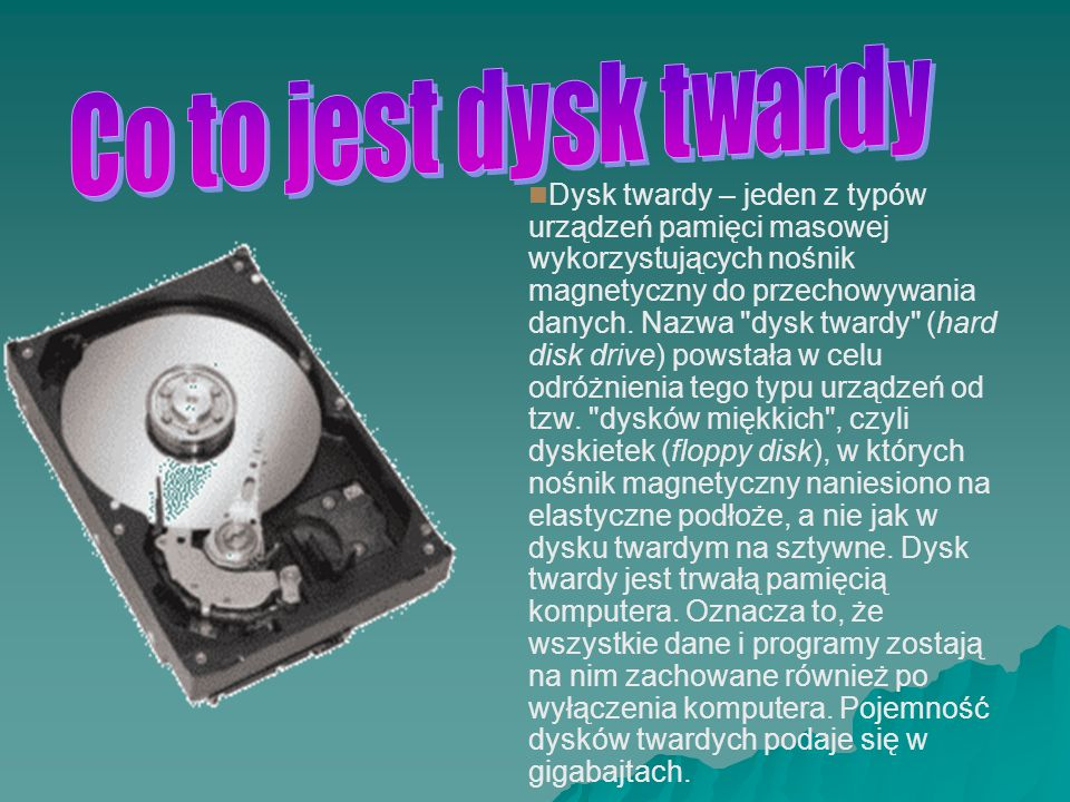 Dysk twardy – jeden z typów urządzeń pamięci masowej wykorzystujących nośnik magnetyczny do przechowywania danych. Nazwa