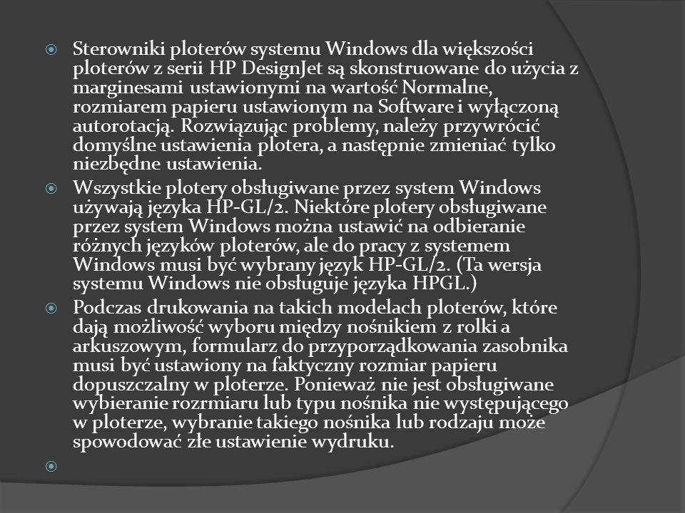  Sterowniki ploterów systemu Windows dla większości ploterów z serii HP DesignJet są skonstruowane do użycia z marginesami ustawionymi na wartość Nor