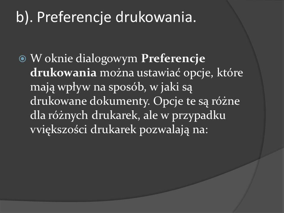 b). Preferencje drukowania.  W oknie dialogowym Preferencje drukowania można ustawiać opcje, które mają wpływ na sposób, w jaki są drukowane dokument