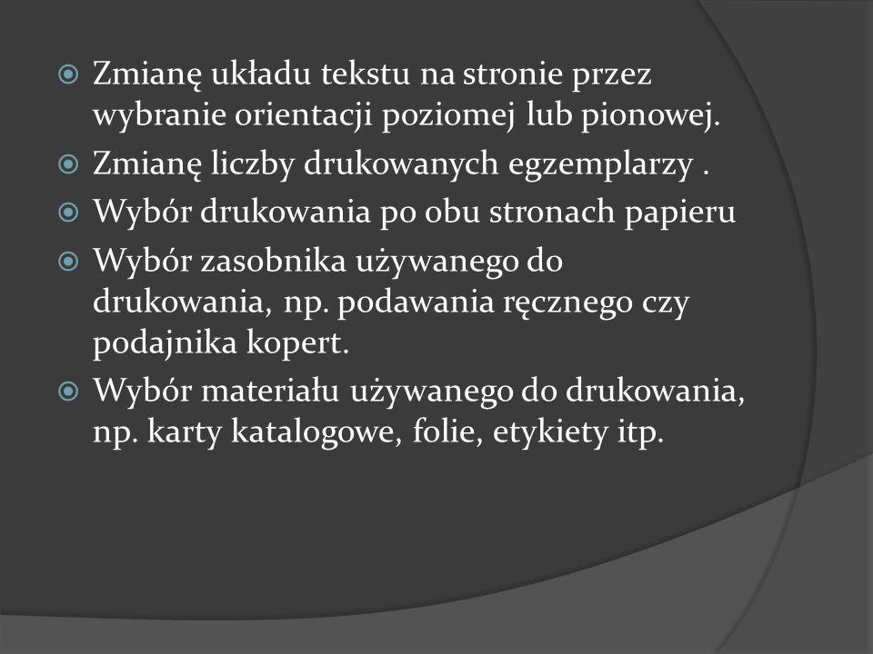  Zmianę układu tekstu na stronie przez wybranie orientacji poziomej lub pionowej.  Zmianę liczby drukowanych egzemplarzy.  Wybór drukowania po obu