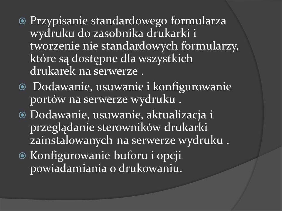  Przypisanie standardowego formularza wydruku do zasobnika drukarki i tworzenie nie standardowych formularzy, które są dostępne dla wszystkich drukar