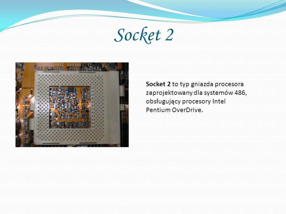 Socket 2 Socket 2 to typ gniazda procesora zaprojektowany dla systemów 486, obsługujący procesory Intel Pentium OverDrive.
