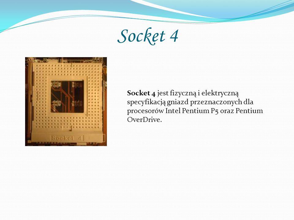 Socket 4 Socket 4 jest fizyczną i elektryczną specyfikacją gniazd przeznaczonych dla procesorów Intel Pentium P5 oraz Pentium OverDrive.