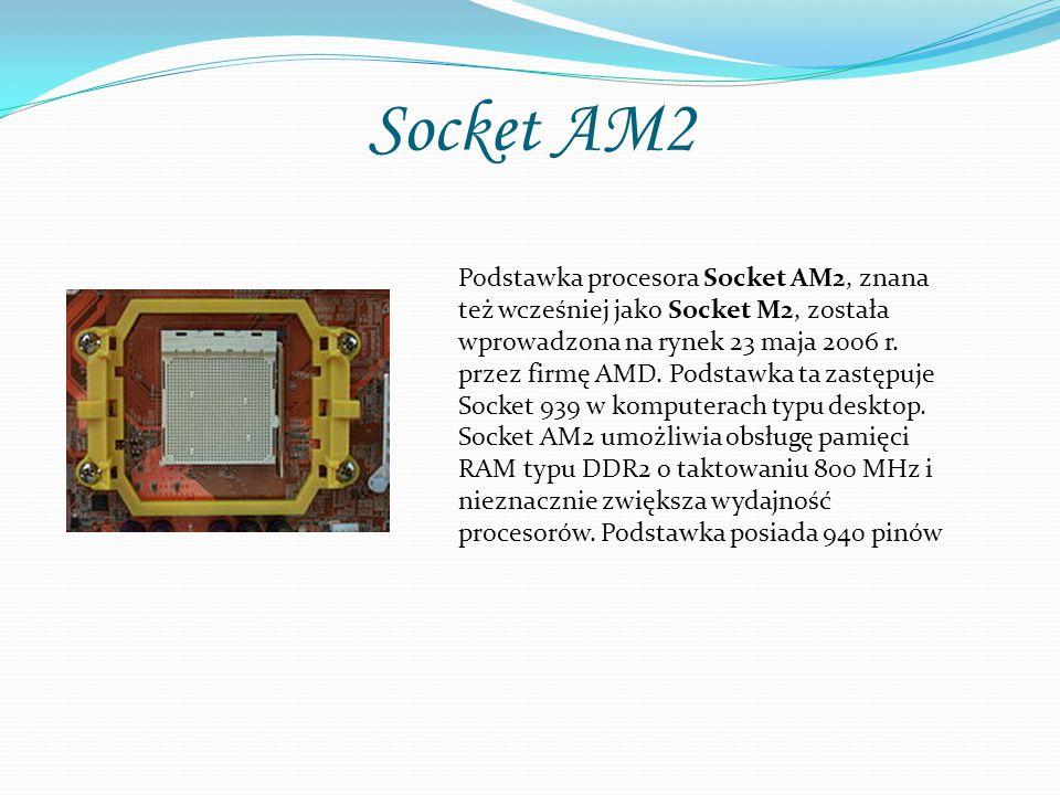 Socket AM2 Podstawka procesora Socket AM2, znana też wcześniej jako Socket M2, została wprowadzona na rynek 23 maja 2006 r. przez firmę AMD. Podstawka