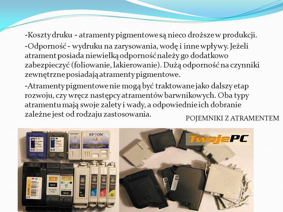 -Koszty druku - atramenty pigmentowe są nieco droższe w produkcji.