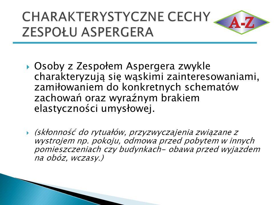 Osoby z Zespołem Aspergera zwykle charakteryzują się wąskimi zainteresowaniami, zamiłowaniem do konkretnych schematów zachowań oraz wyraźnym brakiem