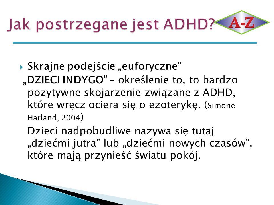 """ Skrajne podejście """"euforyczne"""" """"DZIECI INDYGO"""" – określenie to, to bardzo pozytywne skojarzenie związane z ADHD, które wręcz ociera się o ezoterykę."""