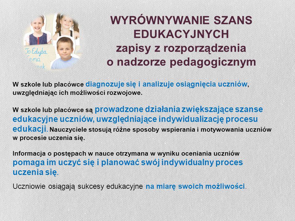WYRÓWNYWANIE SZANS EDUKACYJNYCH zapisy z rozporządzenia o nadzorze pedagogicznym W szkole lub placówce diagnozuje się i analizuje osiągnięcia uczniów,