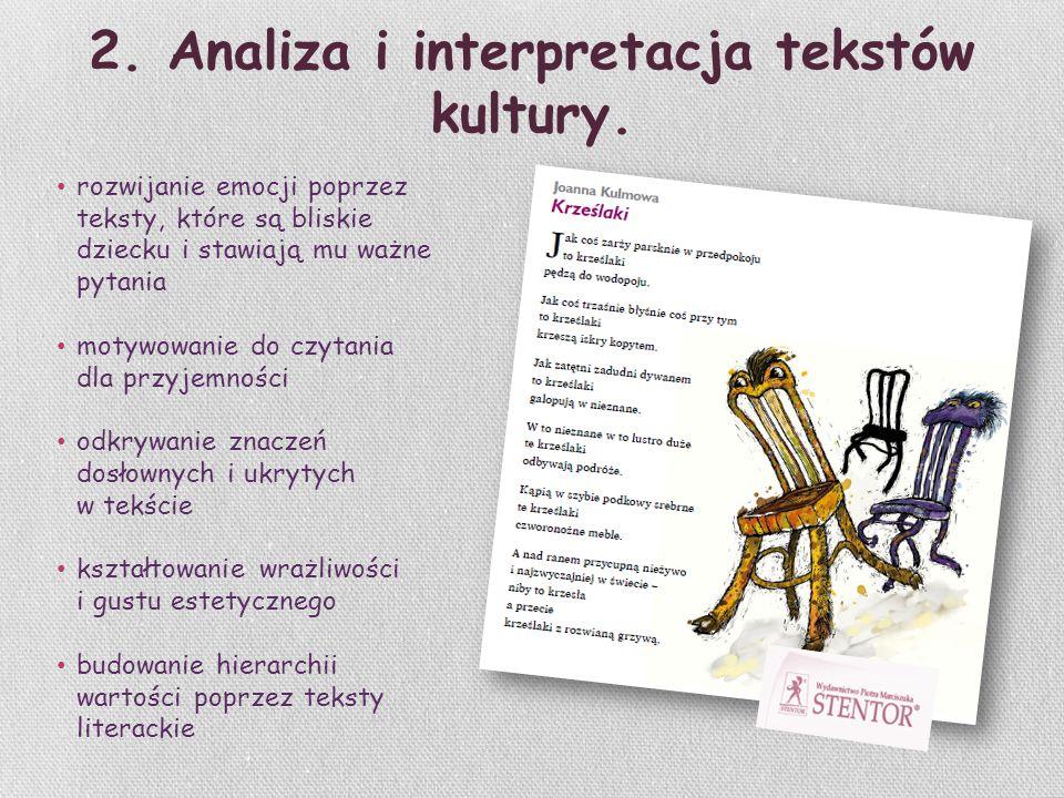 2. Analiza i interpretacja tekstów kultury. rozwijanie emocji poprzez teksty, które są bliskie dziecku i stawiają mu ważne pytania motywowanie do czyt