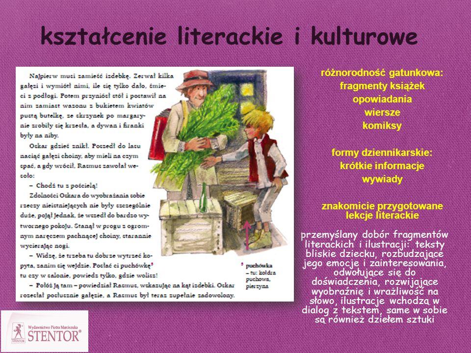 kształcenie literackie i kulturowe przemyślany dobór fragmentów literackich i ilustracji: teksty bliskie dziecku, rozbudzające jego emocje i zainteres