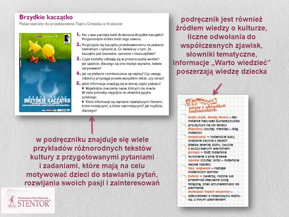 w podręczniku znajduje się wiele przykładów różnorodnych tekstów kultury z przygotowanymi pytaniami i zadaniami, które mają na celu motywować dzieci d