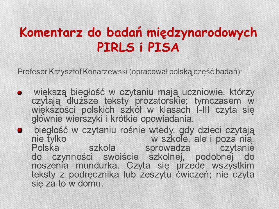 Komentarz do badań międzynarodowych PIRLS i PISA Profesor Krzysztof Konarzewski (opracował polską część badań): większą biegłość w czytaniu mają uczni