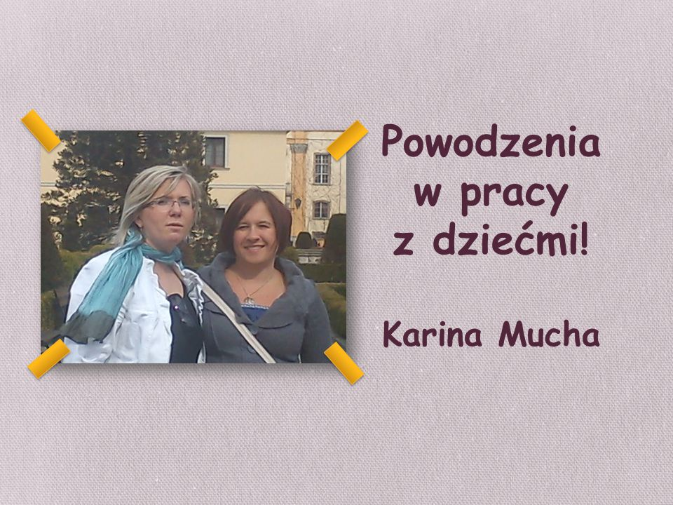 Powodzenia w pracy z dziećmi! Karina Mucha