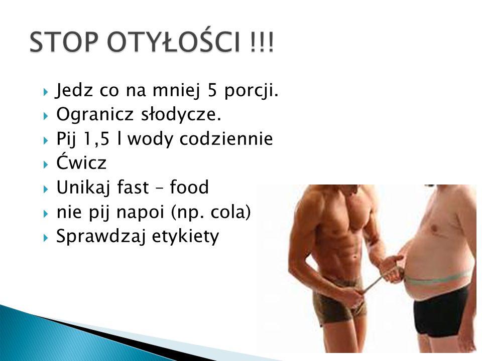  Jedz co na mniej 5 porcji.  Ogranicz słodycze.  Pij 1,5 l wody codziennie  Ćwicz  Unikaj fast – food  nie pij napoi (np. cola)  Sprawdzaj etyk