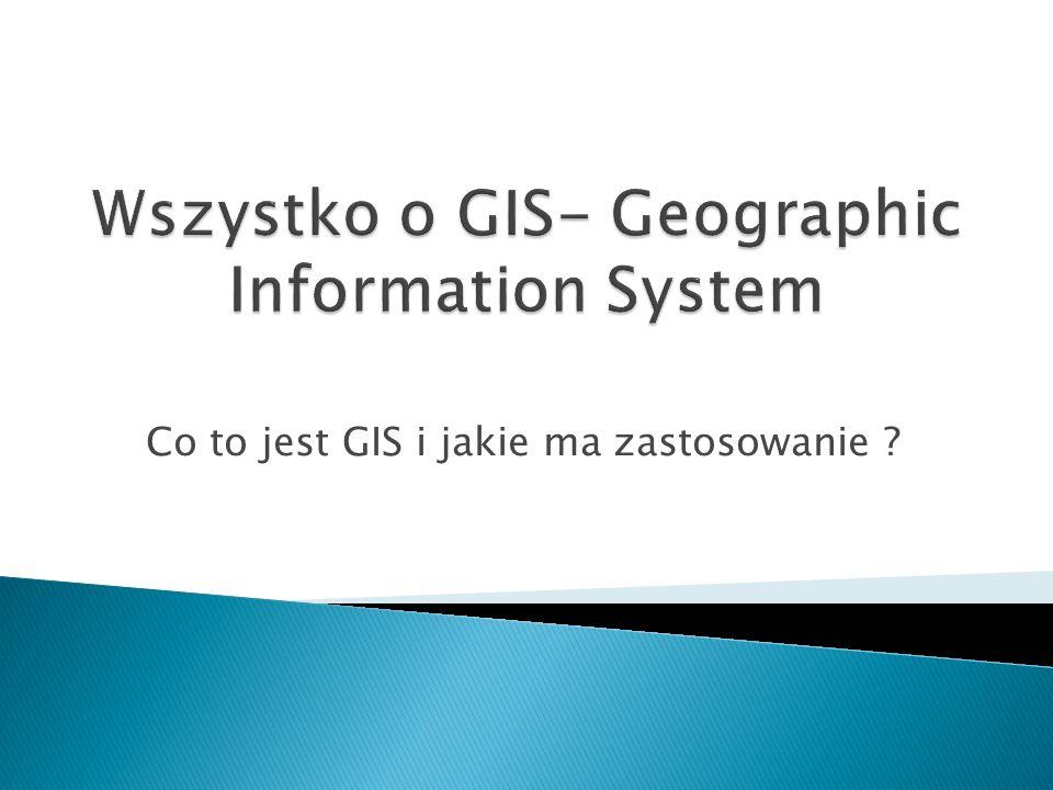 Co to jest GIS i jakie ma zastosowanie ?