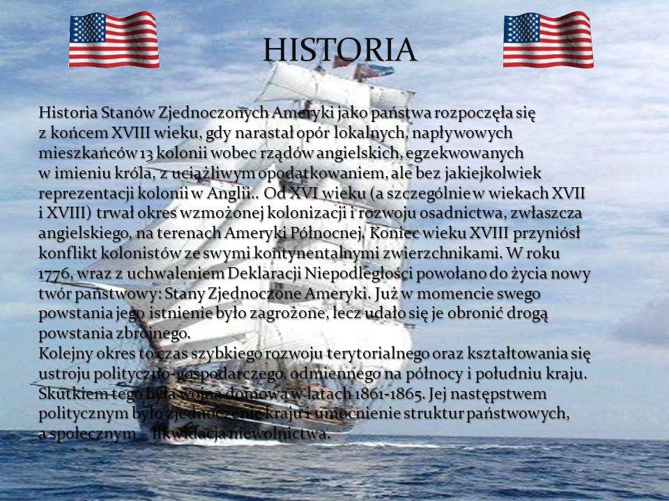 . HISTORIA Historia Stanów Zjednoczonych Ameryki jako państwa rozpoczęła się z końcem XVIII wieku, gdy narastał opór lokalnych, napływowych mieszkańcó