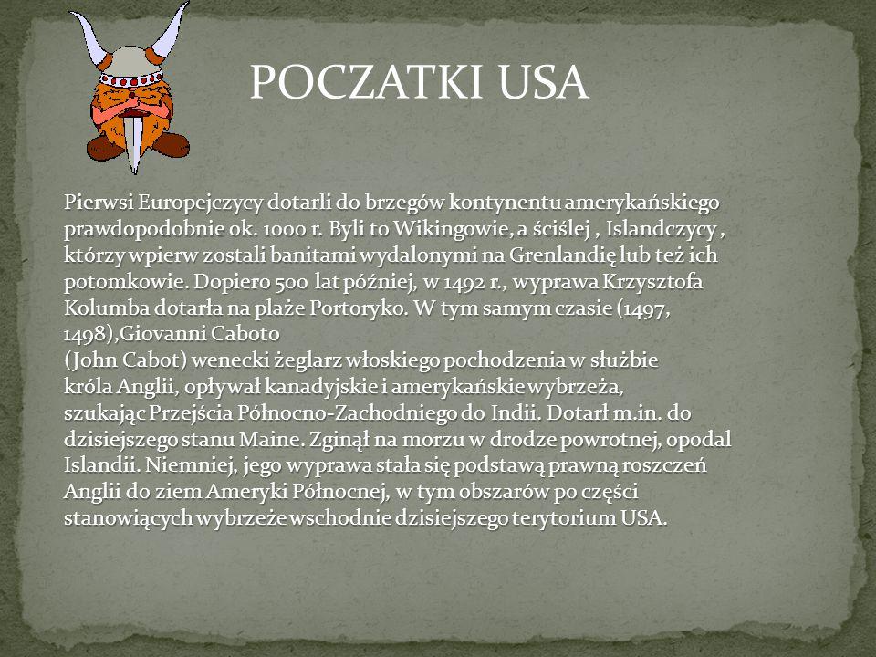 POCZATKI USA Pierwsi Europejczycy dotarli do brzegów kontynentu amerykańskiego prawdopodobnie ok. 1000 r. Byli to Wikingowie, a ściślej, Islandczycy,