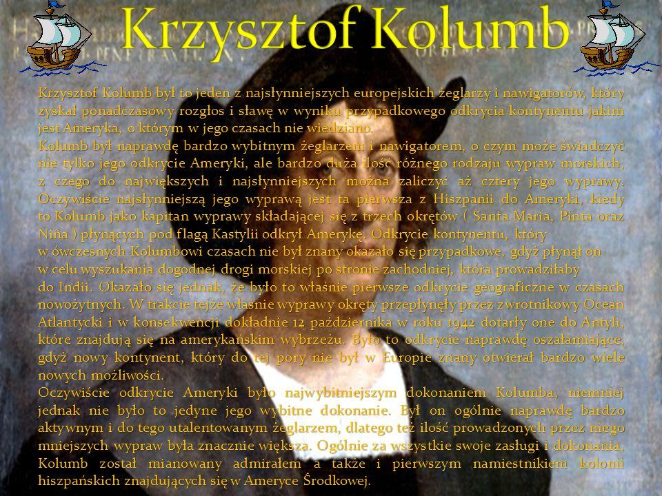 Krzysztof Kolumb był to jeden z najsłynniejszych europejskich żeglarzy i nawigatorów, który zyskał ponadczasowy rozgłos i sławę w wyniku przypadkowego